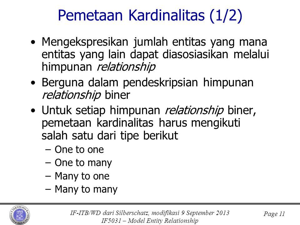 IF-ITB/WD dari Silberschatz, modifikasi 9 September 2013 IF5031 – Model Entity Relationship Page 11 Pemetaan Kardinalitas (1/2) •Mengekspresikan jumla