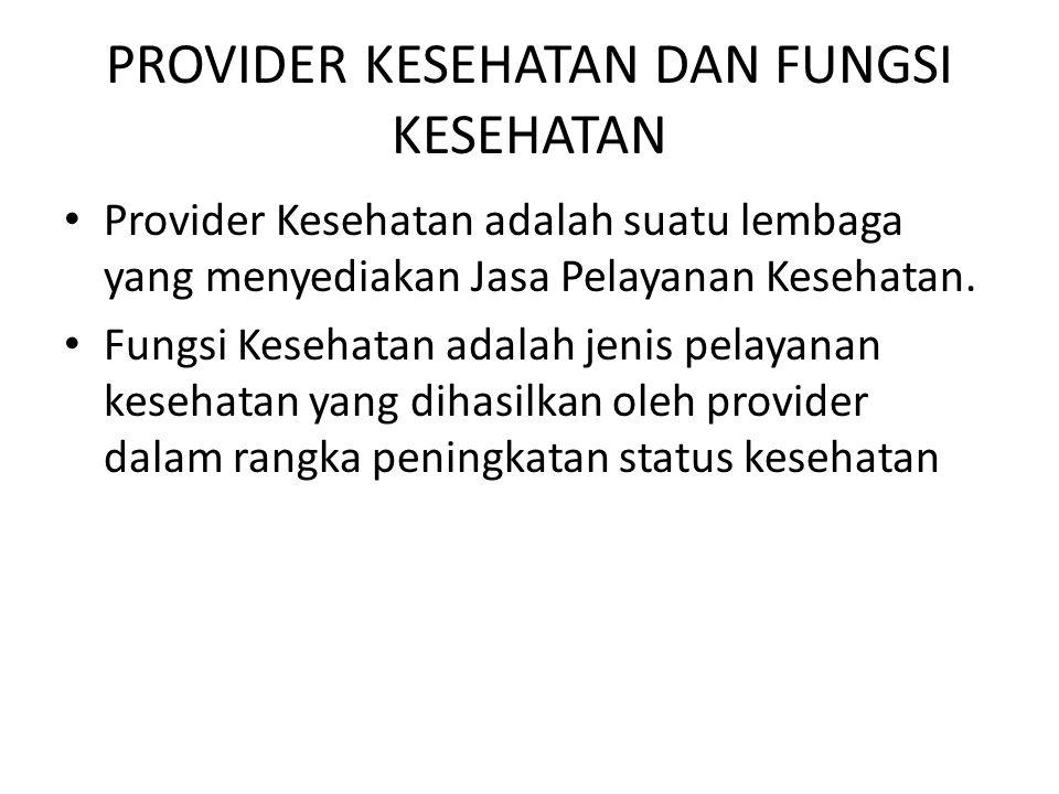 PROVIDER KESEHATAN DAN FUNGSI KESEHATAN • Provider Kesehatan adalah suatu lembaga yang menyediakan Jasa Pelayanan Kesehatan.
