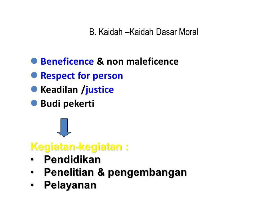 B. Kaidah –Kaidah Dasar Moral  Beneficence & non maleficence  Respect for person  Keadilan /justice  Budi pekerti Kegiatan-kegiatan : •Pendidikan