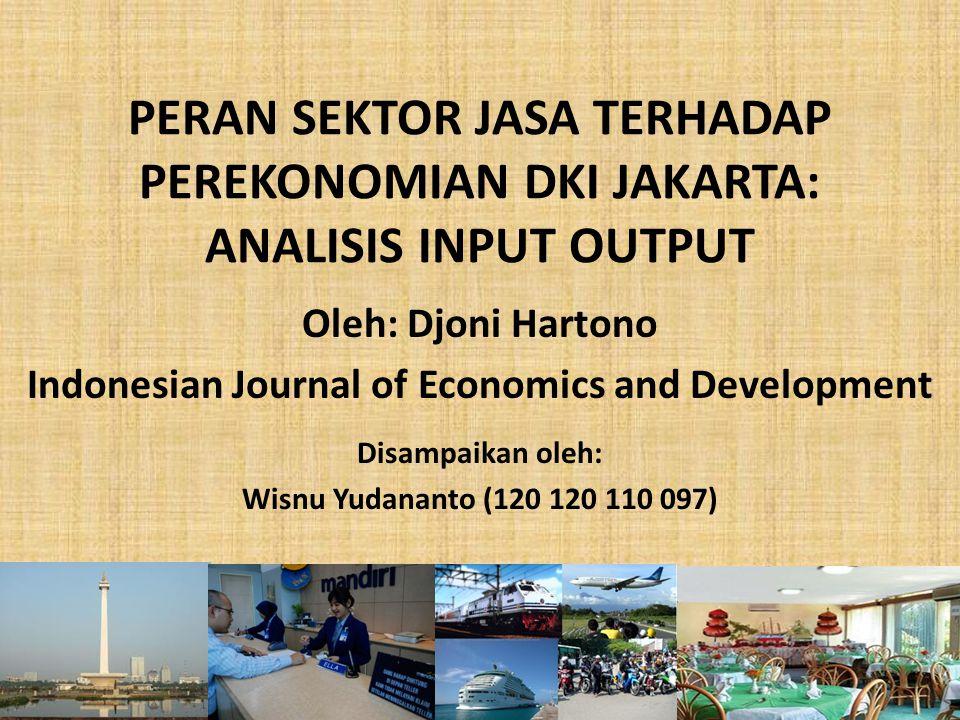 PERAN SEKTOR JASA TERHADAP PEREKONOMIAN DKI JAKARTA: ANALISIS INPUT OUTPUT Oleh: Djoni Hartono Indonesian Journal of Economics and Development Disampa