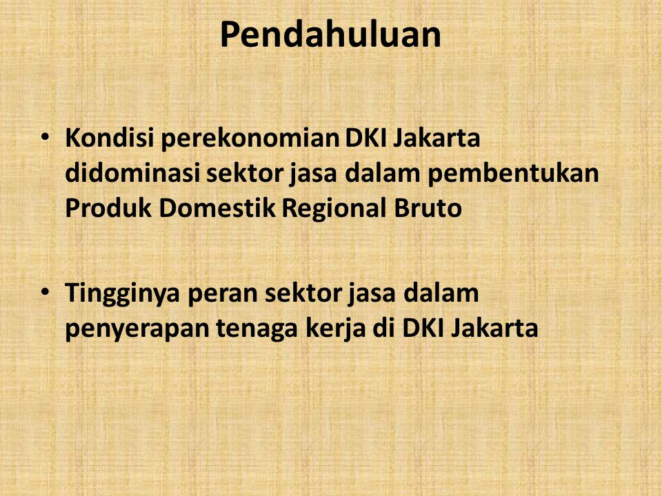 Pendahuluan • Kondisi perekonomian DKI Jakarta didominasi sektor jasa dalam pembentukan Produk Domestik Regional Bruto • Tingginya peran sektor jasa d