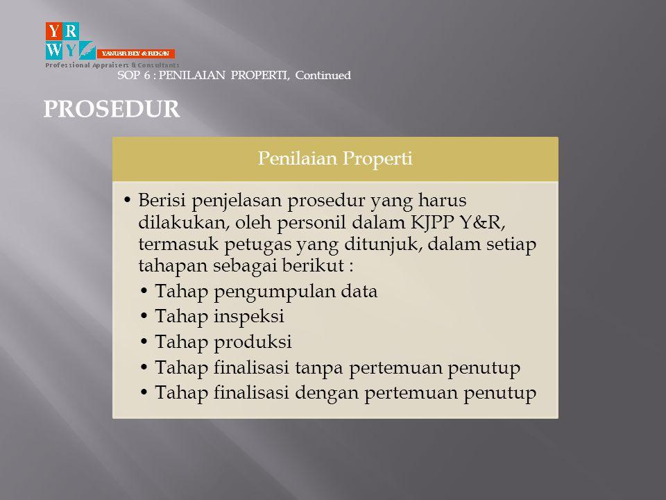 SOP 6 : PENILAIAN PROPERTI, Continued PROSEDUR Penilaian Properti •Berisi penjelasan prosedur yang harus dilakukan, oleh personil dalam KJPP Y&R, term