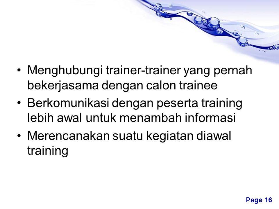 Free Powerpoint Templates Page 16 •Menghubungi trainer-trainer yang pernah bekerjasama dengan calon trainee •Berkomunikasi dengan peserta training lebih awal untuk menambah informasi •Merencanakan suatu kegiatan diawal training