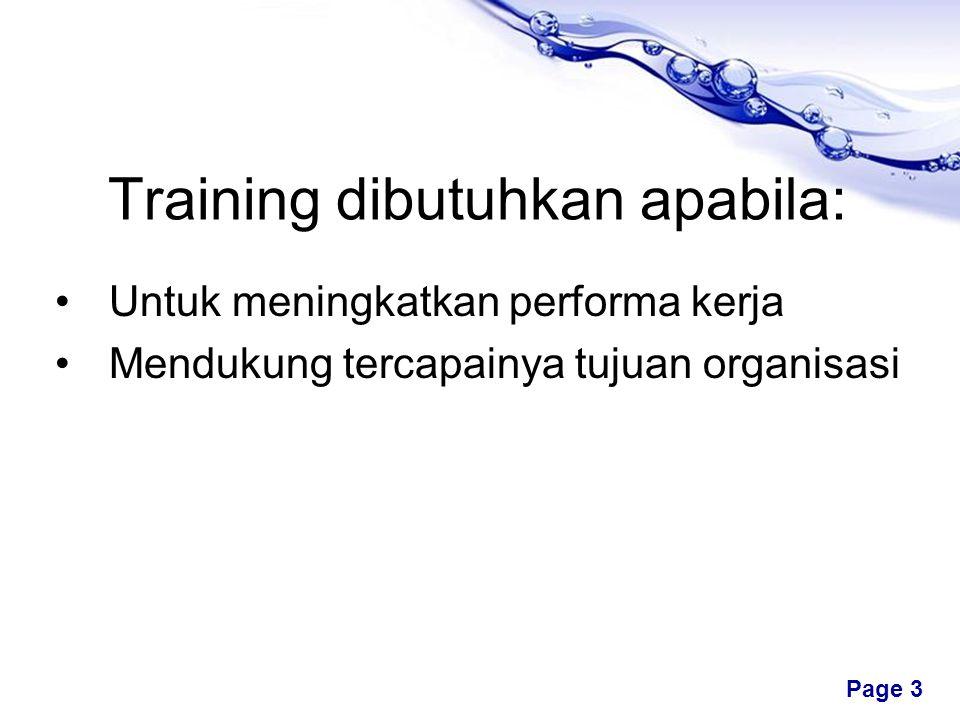 Free Powerpoint Templates Page 3 Training dibutuhkan apabila: •Untuk meningkatkan performa kerja •Mendukung tercapainya tujuan organisasi