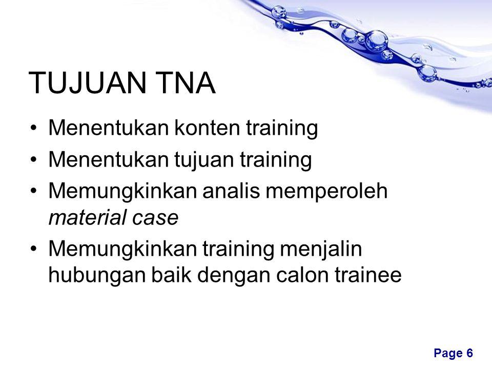 Free Powerpoint Templates Page 6 TUJUAN TNA •Menentukan konten training •Menentukan tujuan training •Memungkinkan analis memperoleh material case •Memungkinkan training menjalin hubungan baik dengan calon trainee
