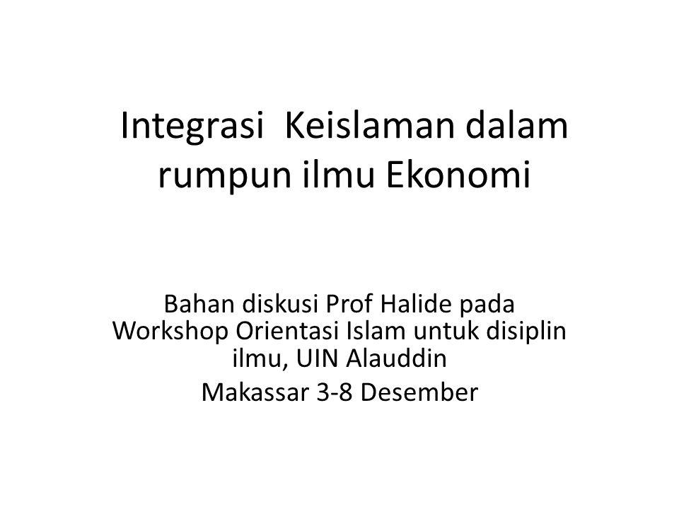 Integrasi Keislaman dalam rumpun ilmu Ekonomi Bahan diskusi Prof Halide pada Workshop Orientasi Islam untuk disiplin ilmu, UIN Alauddin Makassar 3-8 D