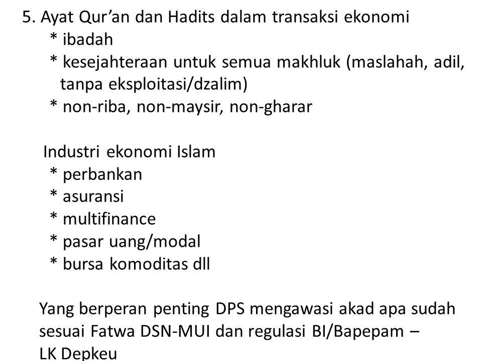 5. Ayat Qur'an dan Hadits dalam transaksi ekonomi * ibadah * kesejahteraan untuk semua makhluk (maslahah, adil, tanpa eksploitasi/dzalim) * non-riba,