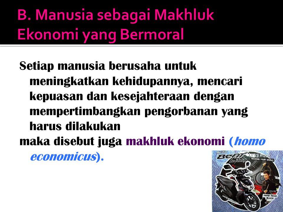Manusia sebagai makhluk ekonomi dalam bertindak ekonomi setidaknya memiliki empat aspek: 1.
