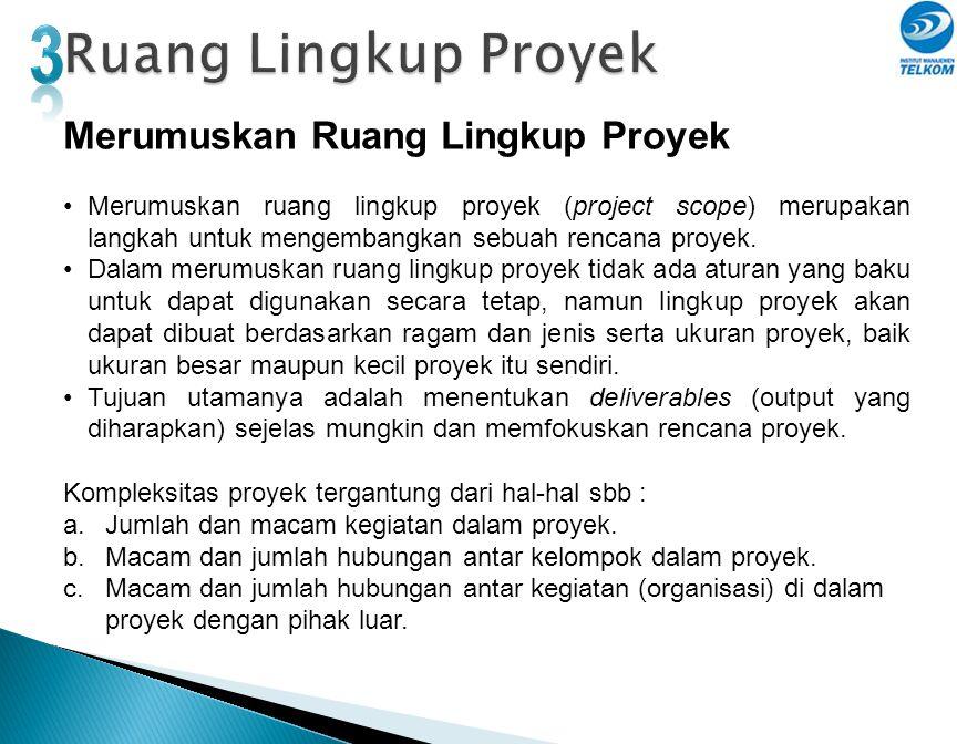Merumuskan Ruang Lingkup Proyek •Merumuskan ruang lingkup proyek (project scope) merupakan langkah untuk mengembangkan sebuah rencana proyek. •Dalam m