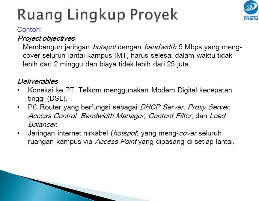 Contoh: Project objectives Membangun jaringan hotspot dengan bandwidth 5 Mbps yang meng- cover seluruh lantai kampus IMT, harus selesai dalam waktu ti