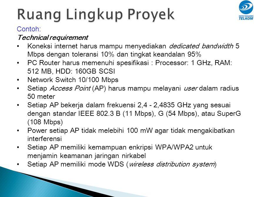 Contoh: Technical requirement • Koneksi internet harus mampu menyediakan dedicated bandwidth 5 Mbps dengan toleransi 10% dan tingkat keandalan 95% • P