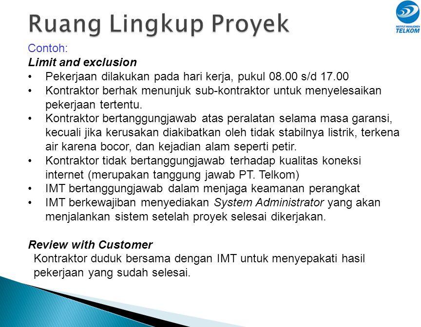 Contoh: Limit and exclusion •Pekerjaan dilakukan pada hari kerja, pukul 08.00 s/d 17.00 •Kontraktor berhak menunjuk sub-kontraktor untuk menyelesaikan