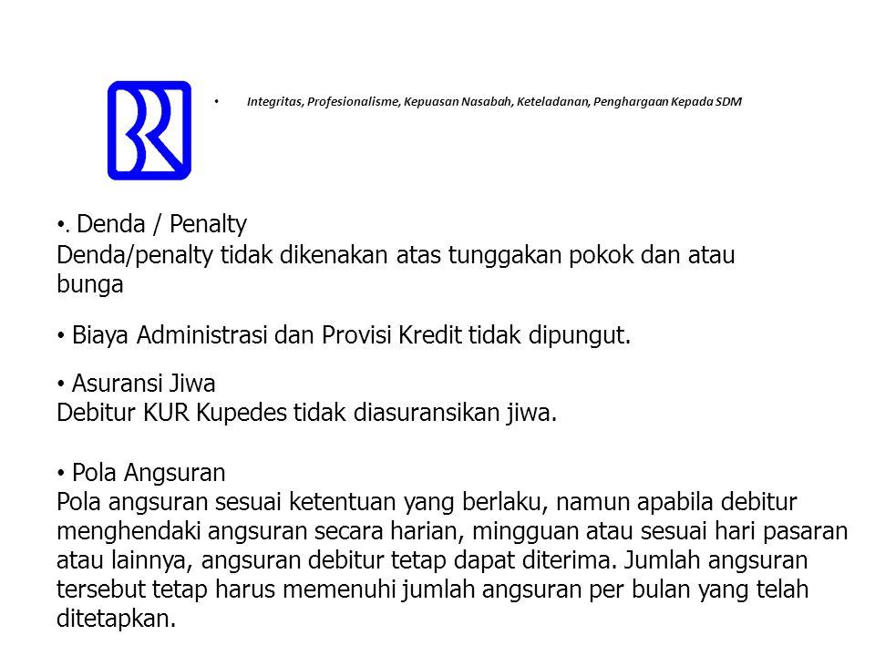 • Integritas, Profesionalisme, Kepuasan Nasabah, Keteladanan, Penghargaan Kepada SDM •. Denda / Penalty Denda/penalty tidak dikenakan atas tunggakan p