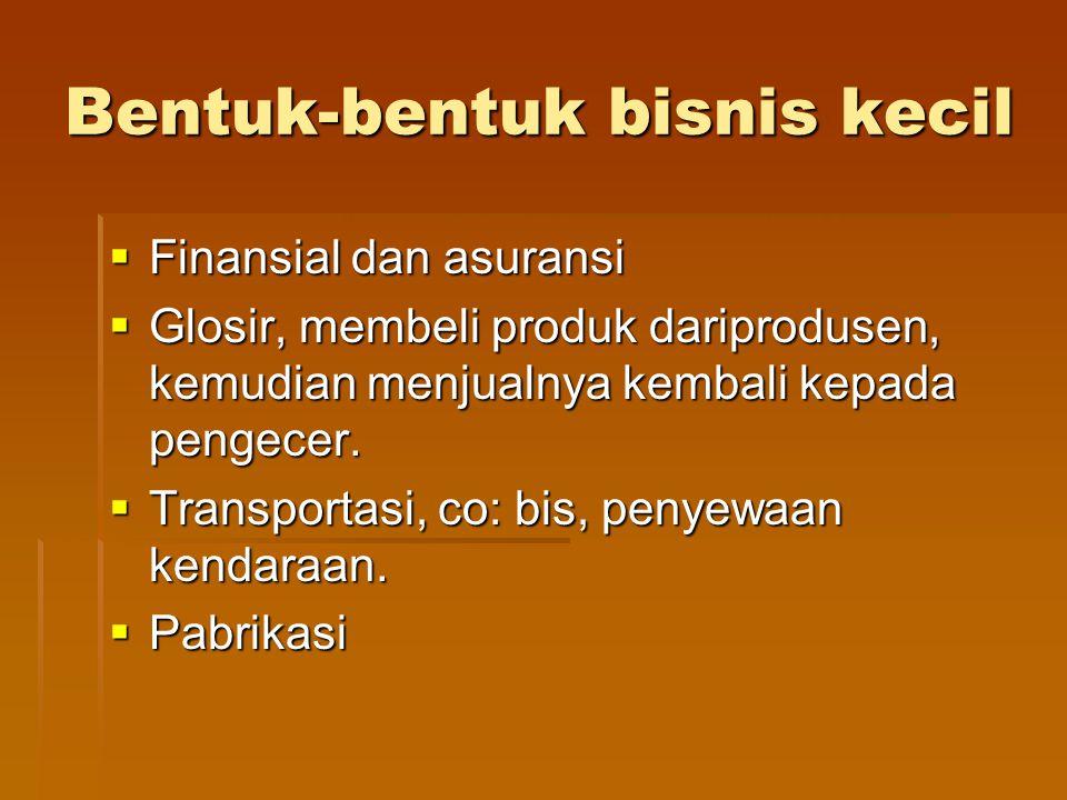 Membiayai bisnis kecil  Sumber-sumber pendanaan:  pribadi,  keluarga,  penanam modal,  badan-badan pemerintah,  Bank,  Aliansi
