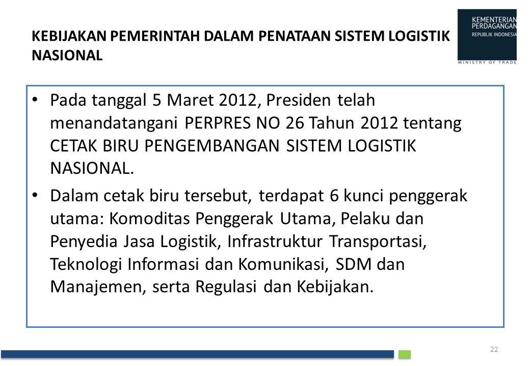 KEBIJAKAN PEMERINTAH DALAM PENATAAN SISTEM LOGISTIK NASIONAL • Pada tanggal 5 Maret 2012, Presiden telah menandatangani PERPRES NO 26 Tahun 2012 tenta