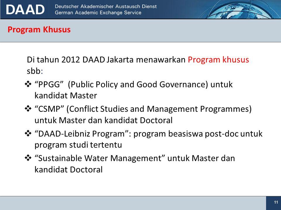 """11 Program Khusus Di tahun 2012 DAAD Jakarta menawarkan Program khusus sbb:  """"PPGG"""" (Public Policy and Good Governance) untuk kandidat Master  """"CSMP"""