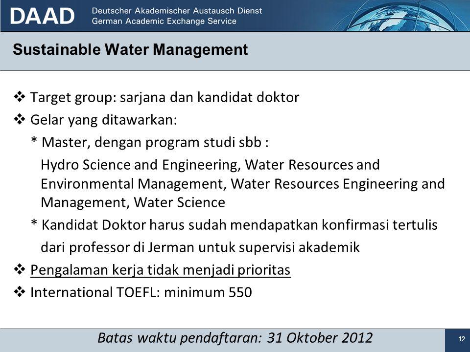 12 Sustainable Water Management  Target group: sarjana dan kandidat doktor  Gelar yang ditawarkan: * Master, dengan program studi sbb : Hydro Scienc