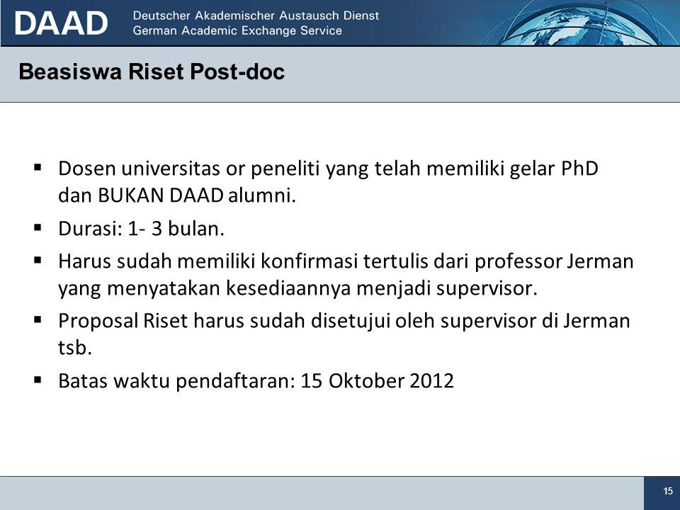 15 Beasiswa Riset Post-doc  Dosen universitas or peneliti yang telah memiliki gelar PhD dan BUKAN DAAD alumni.  Durasi: 1- 3 bulan.  Harus sudah me