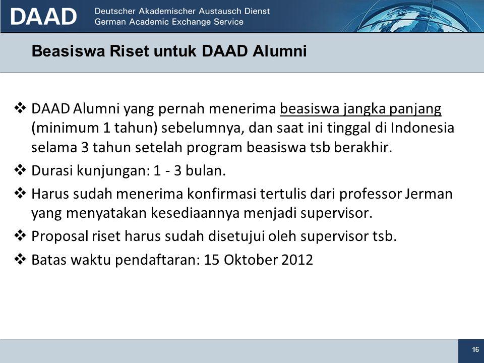 16 Beasiswa Riset untuk DAAD Alumni  DAAD Alumni yang pernah menerima beasiswa jangka panjang (minimum 1 tahun) sebelumnya, dan saat ini tinggal di I