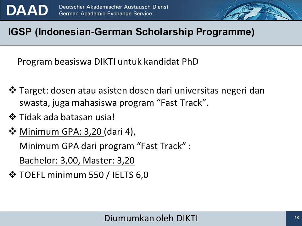 18 IGSP (Indonesian-German Scholarship Programme) Program beasiswa DIKTI untuk kandidat PhD  Target: dosen atau asisten dosen dari universitas negeri