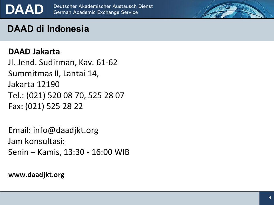 4 DAAD di Indonesia DAAD Jakarta Jl. Jend. Sudirman, Kav. 61-62 Summitmas II, Lantai 14, Jakarta 12190 Tel.: (021) 520 08 70, 525 28 07 Fax: (021) 525