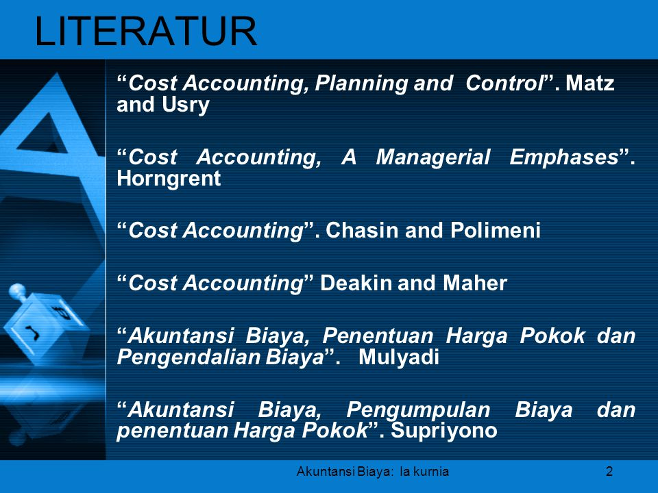 "LITERATUR ""Cost Accounting, Planning and Control"". Matz and Usry ""Cost Accounting, A Managerial Emphases"". Horngrent ""Cost Accounting"". Chasin and Pol"