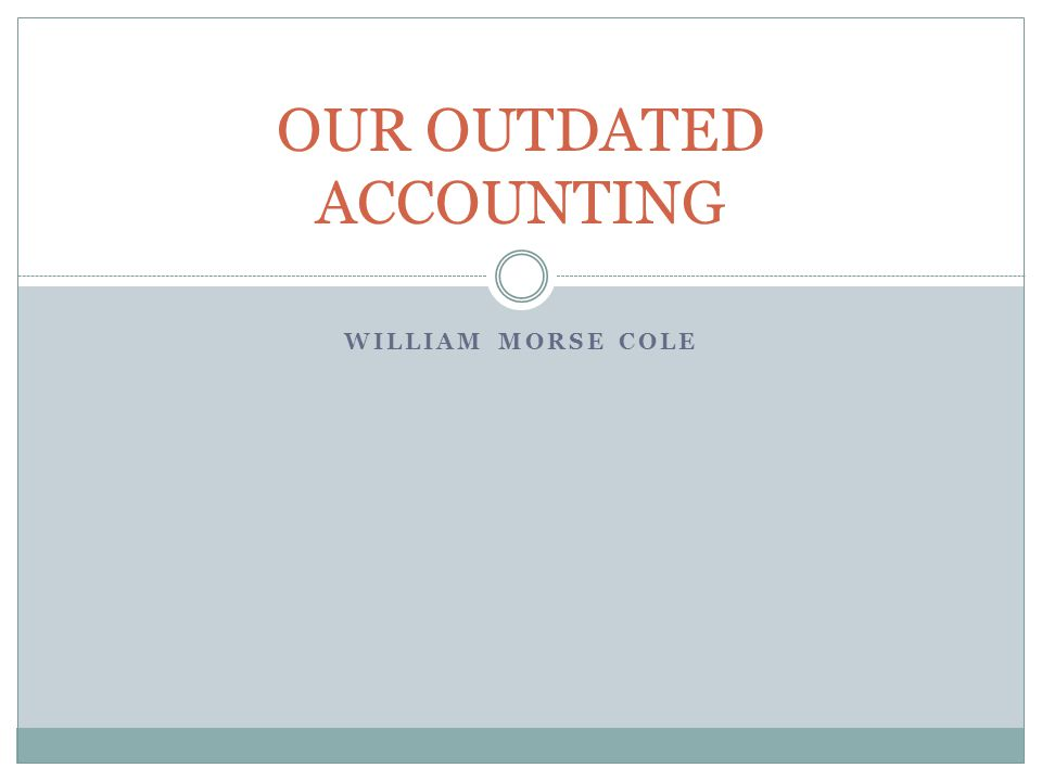 WILLIAM MORSE COLE OUR OUTDATED ACCOUNTING