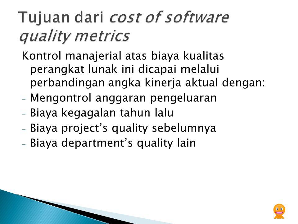 Kontrol manajerial atas biaya kualitas perangkat lunak ini dicapai melalui perbandingan angka kinerja aktual dengan: - Mengontrol anggaran pengeluaran
