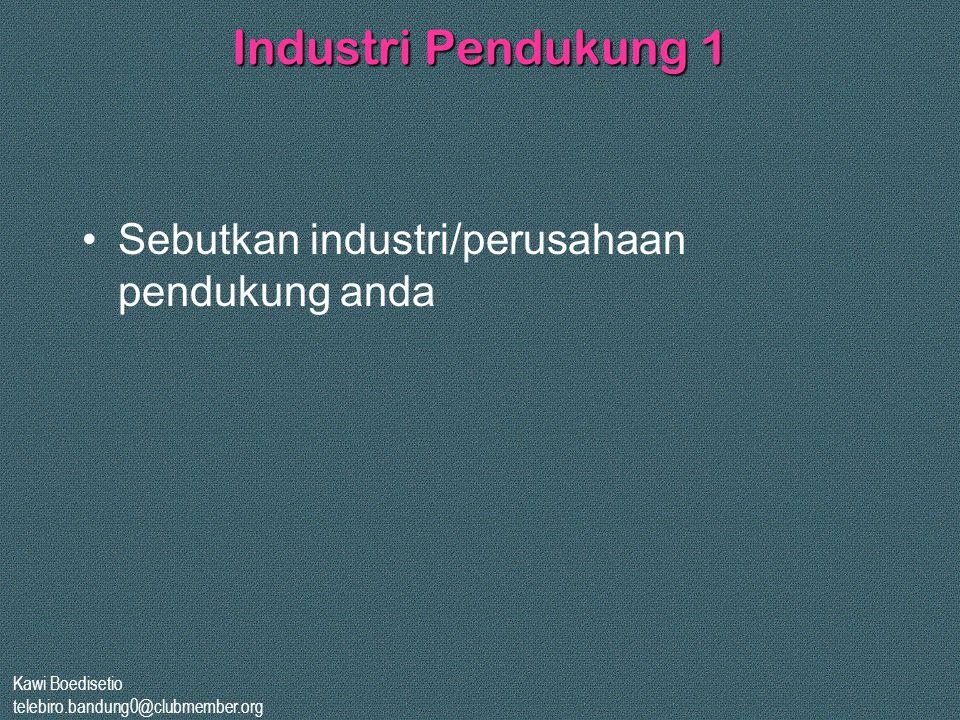 Kawi Boedisetio telebiro.bandung0@clubmember.org Industri Pendukung 1 •Sebutkan industri/perusahaan pendukung anda