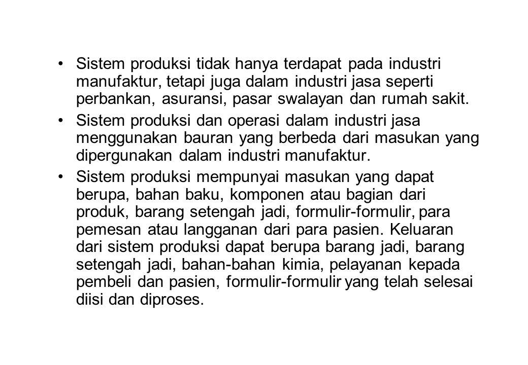 •Sistem produksi tidak hanya terdapat pada industri manufaktur, tetapi juga dalam industri jasa seperti perbankan, asuransi, pasar swalayan dan rumah sakit.
