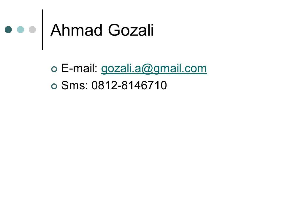Ahmad Gozali E-mail: gozali.a@gmail.comgozali.a@gmail.com Sms: 0812-8146710