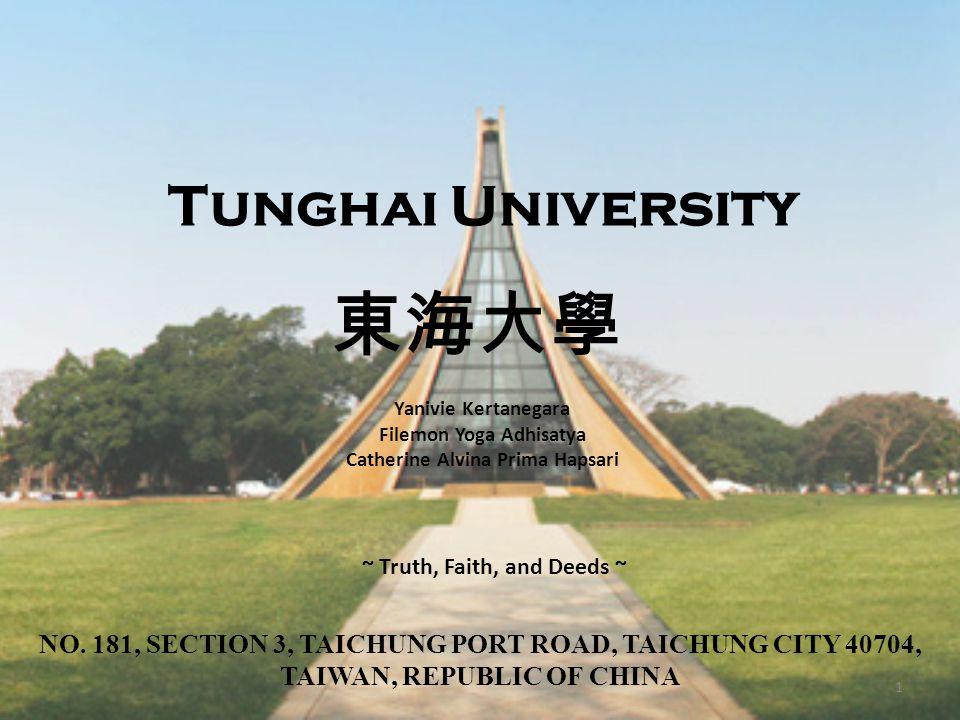 Tunghai University NO. 181, SECTION 3, TAICHUNG PORT ROAD, TAICHUNG CITY 40704, TAIWAN, REPUBLIC OF CHINA 1 東海大學 ~ Truth, Faith, and Deeds ~ Yanivie K