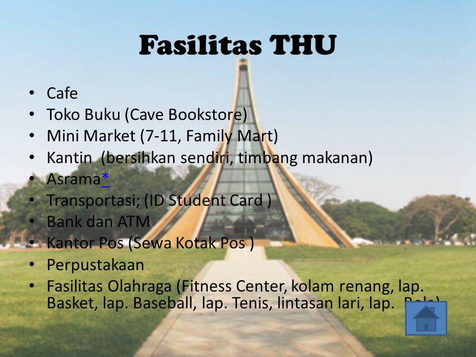 Fasilitas THU • Cafe • Toko Buku (Cave Bookstore) • Mini Market (7-11, Family Mart) • Kantin (bersihkan sendiri, timbang makanan) • Asrama** • Transpo