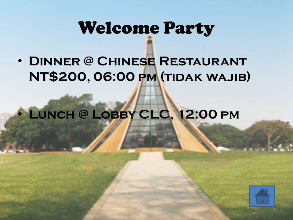 Welcome Party • Dinner @ Chinese Restaurant NT$200, 06:00 pm (tidak wajib) • Lunch @ Lobby CLC, 12:00 pm 7