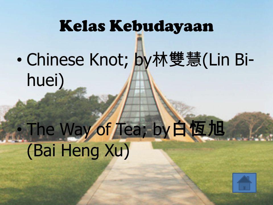 Kelas Kebudayaan •Chinese Knot; by 林雙慧 (Lin Bi- huei) •The Way of Tea; by 白恆旭 (Bai Heng Xu) 8