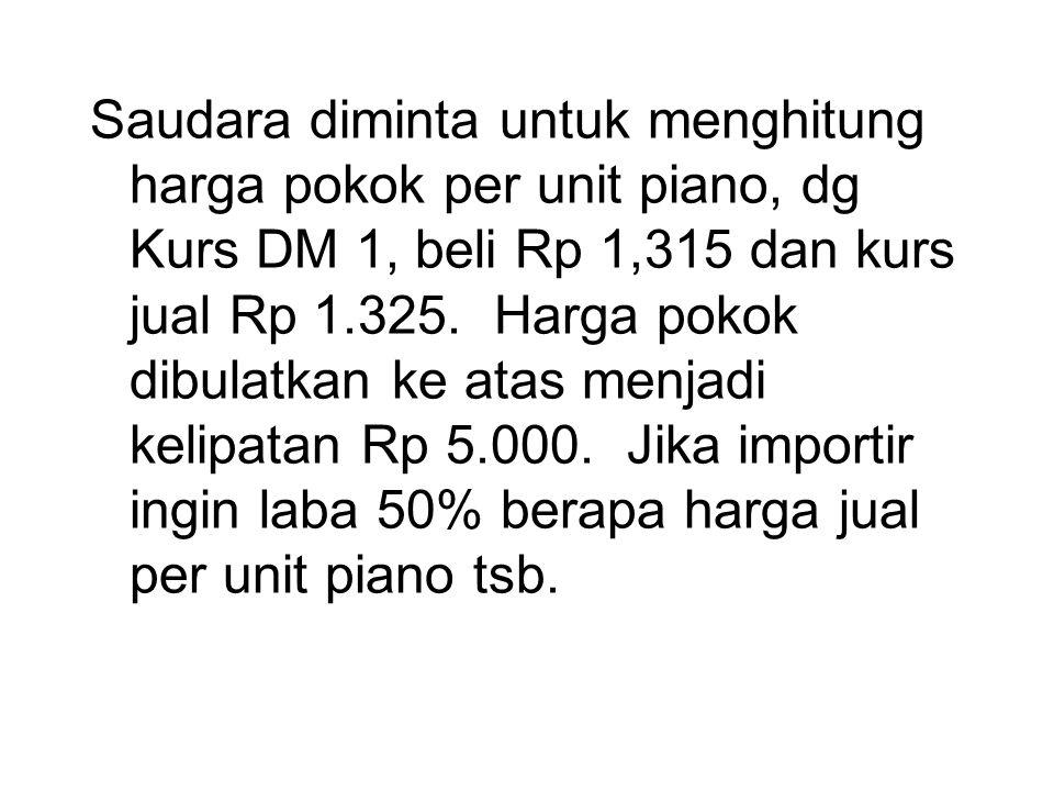 Cotoh soal perhitungan harga pokok impor •PT ABC di Jakarta mengimpor Piano Otomatis dari Jerman sebanyak 500 unit. Syarat penyerahan barang FOB. Pian