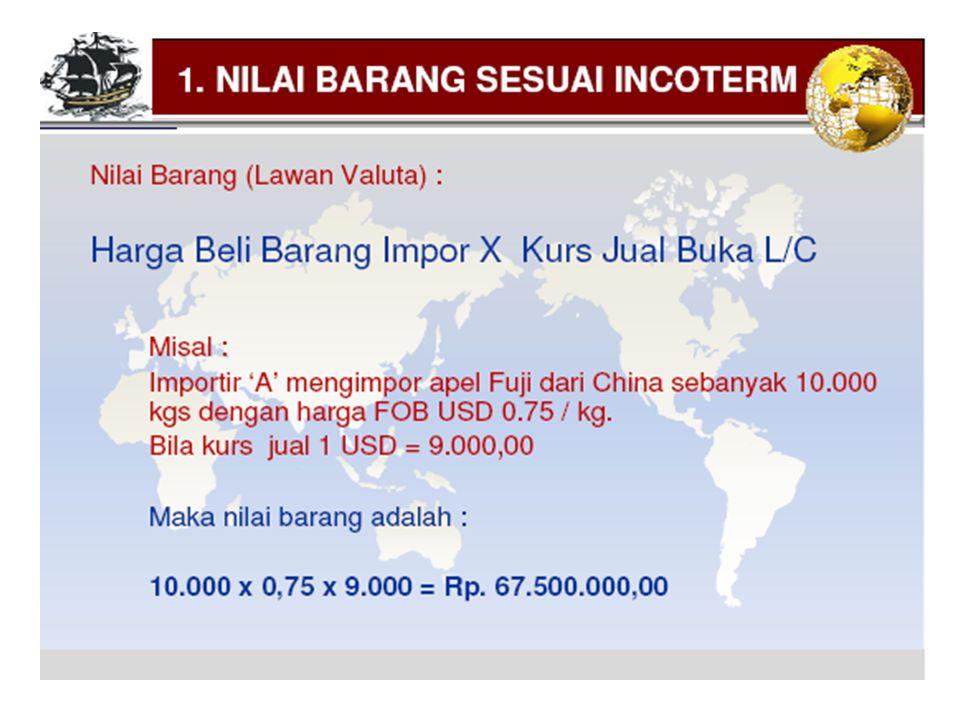 KALKULASI HARGA IMPOR •Adalah penjumlah dari seluruh biaya yg dikeluarkan untuk memperoleh barang impor sampai diterima di gudang importir. •Keseluruh