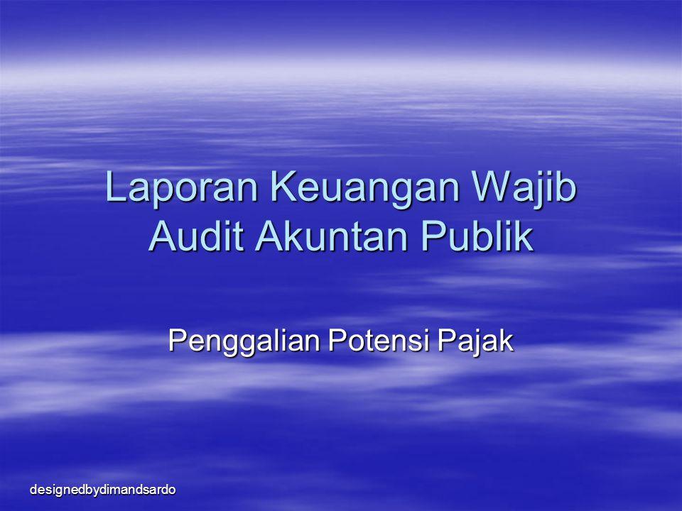 designedbydimandsardo Laporan Keuangan Wajib Audit Akuntan Publik Penggalian Potensi Pajak
