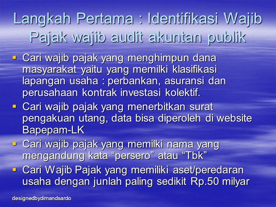 designedbydimandsardo Langkah kedua: Daftar WP wajib audit akuntan publik  Membuat daftar Wajib Pajak yang wajib audit akuntan publik namun dalam SPT-nya belum melampirkan Laporan Keuangan hasil audit akuntan publik.