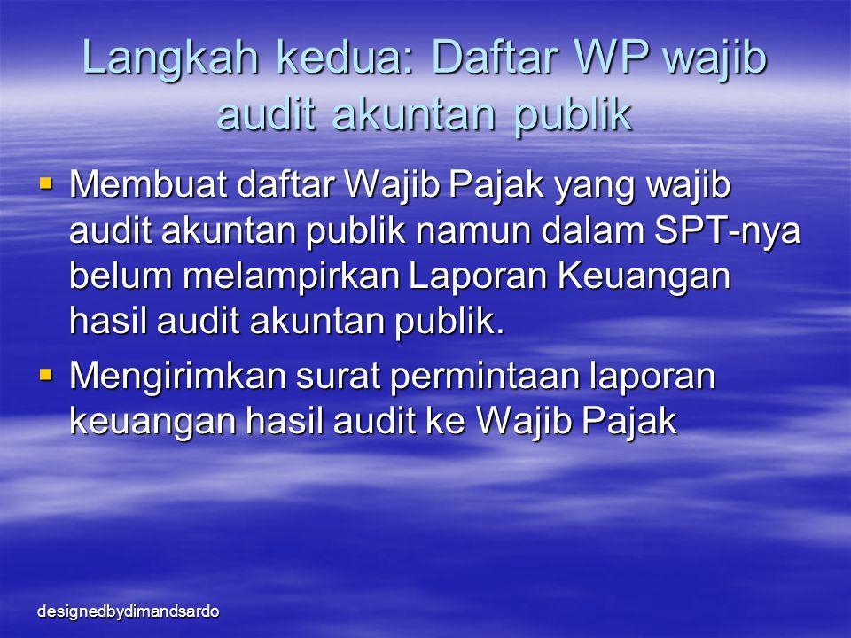 designedbydimandsardo Langkah kedua: Daftar WP wajib audit akuntan publik  Membuat daftar Wajib Pajak yang wajib audit akuntan publik namun dalam SPT