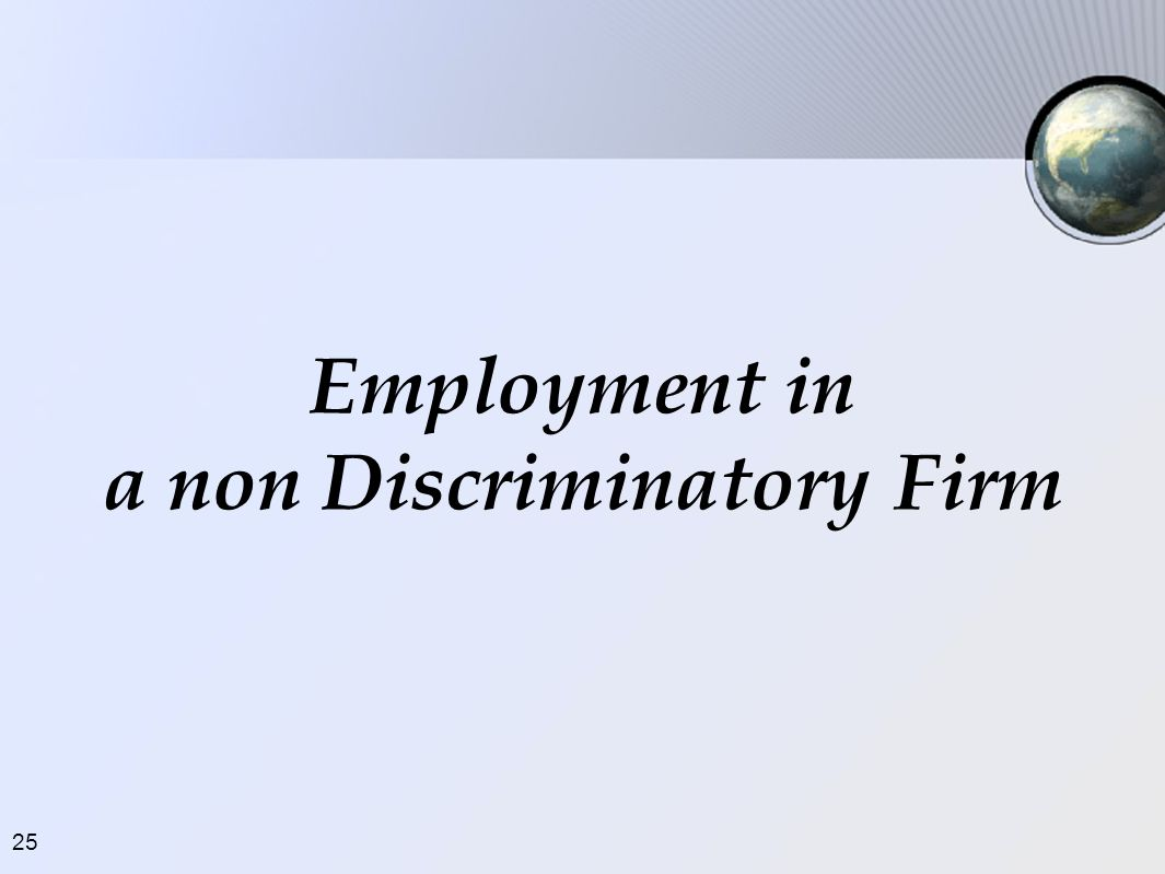 25 Employment in a non Discriminatory Firm