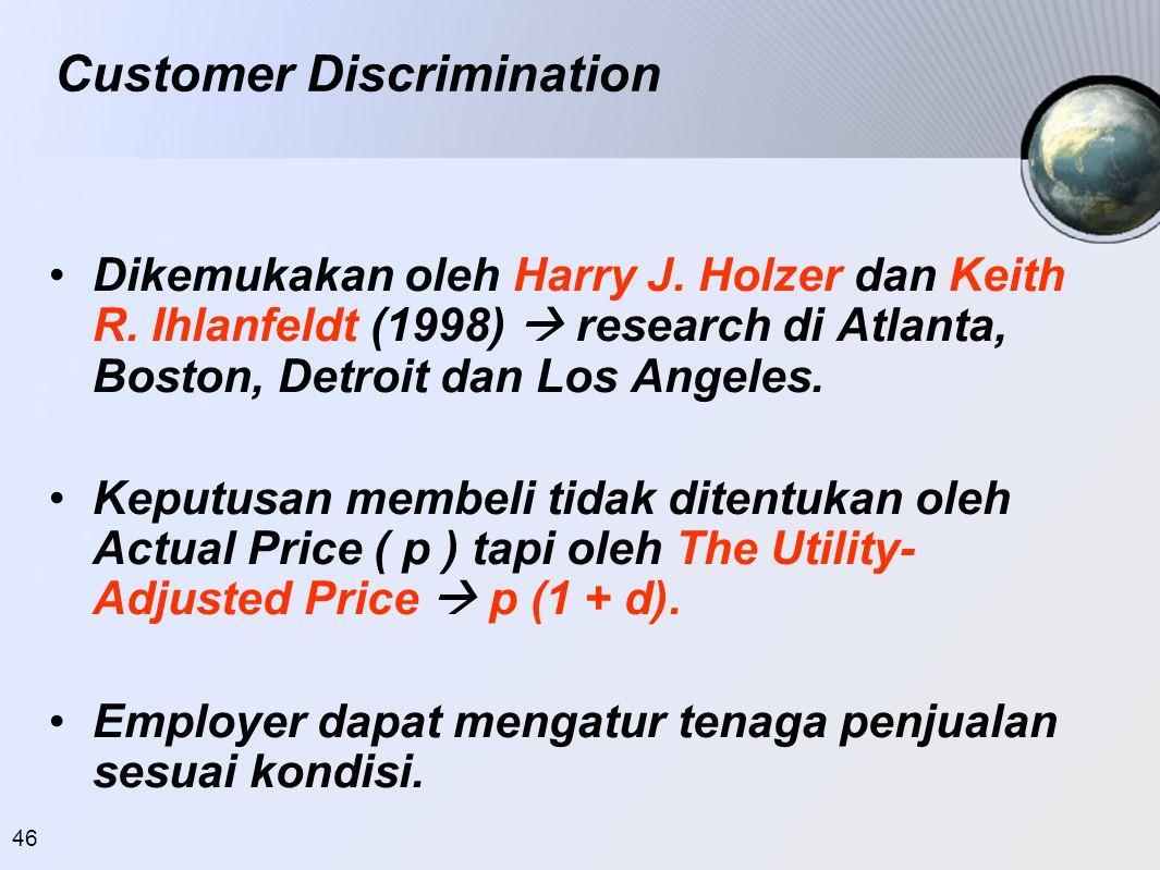 47 Customer Discrimination TYPE FIRM > 50 % BLACK CUSTOMER > 75 % WHITE CUSTOMER PERBEDAAN Customer & worker bertemu 58,0 %9,0 %49,0 % Customer & worker tidak bertemu 46,6 %12,2 %34,4 % Perbedaan --14,6 %