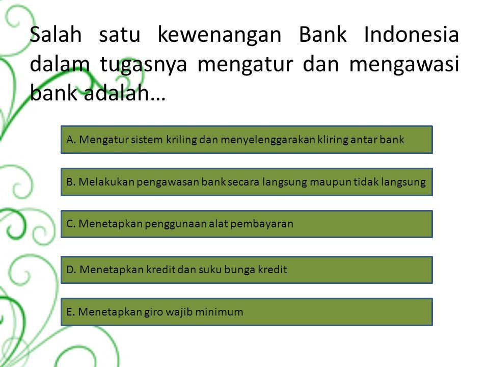 Salah satu kewenangan Bank Sentral dalam mengatur dan menyelenggarakan sistem pembayaran adalah… A. Menetapkan peraturan di bidang perbankan B. Melaku