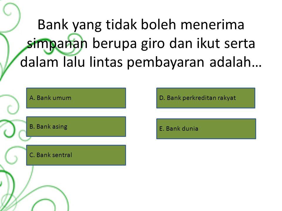 Bank yang mempunyai kekuasaan mencetak uang adalah… A. Bank umum B. Bank syariah C. Bank sentral D. Bank dunia E. Bank asing