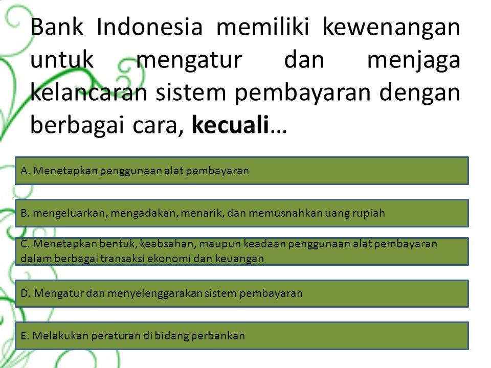 Tujuan bank Indonesia sesuai dengan UU No. 3 tahu 2004 ialah mencapai dan memelihara… A. Kebijakan fiskal yang tercermin dari kenaikan penerimaan paja