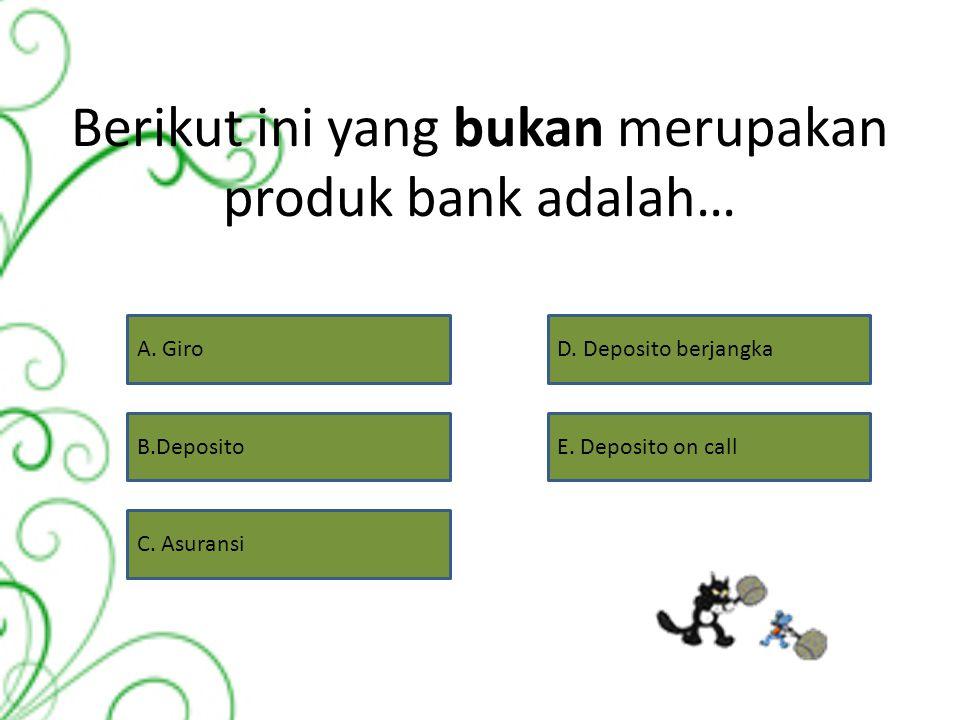 Berikut ini yang bukan merupakan produk bank adalah… A.