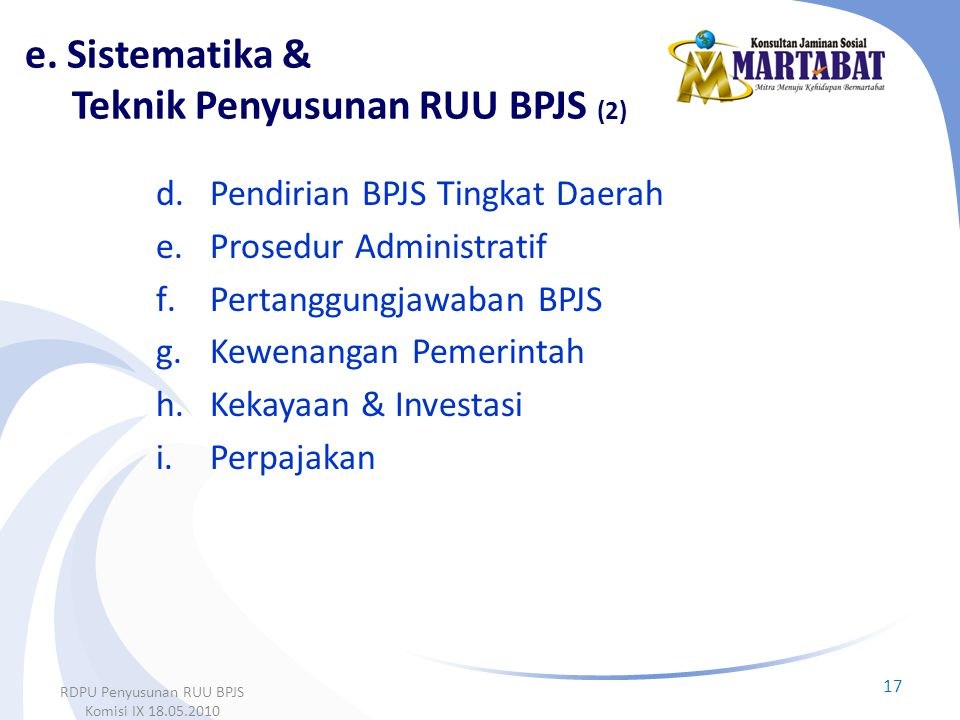 d.Pendirian BPJS Tingkat Daerah e.Prosedur Administratif f.Pertanggungjawaban BPJS g.Kewenangan Pemerintah h.Kekayaan & Investasi i.Perpajakan 17 RDPU