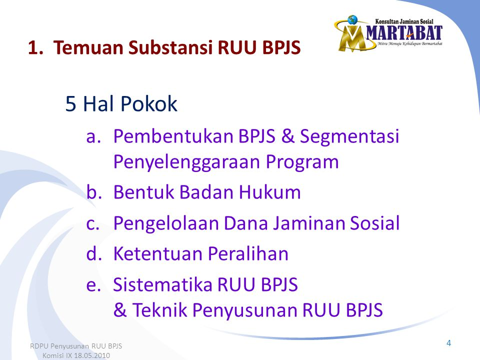5 Hal Pokok a.Pembentukan BPJS & Segmentasi Penyelenggaraan Program b.Bentuk Badan Hukum c.Pengelolaan Dana Jaminan Sosial d.Ketentuan Peralihan e.Sis