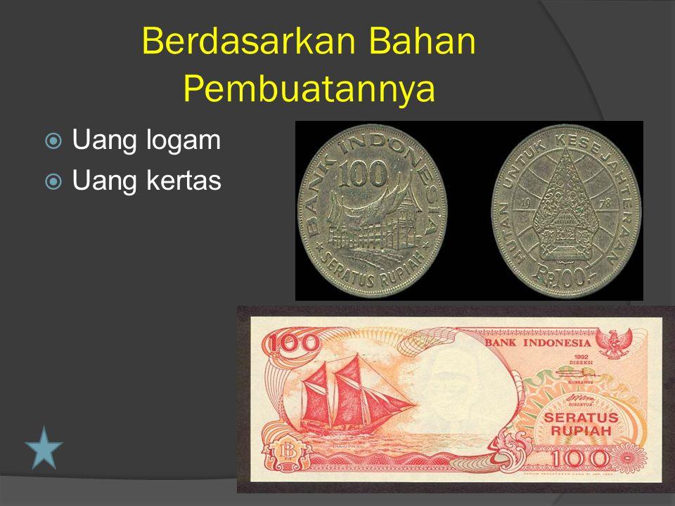 Berdasarkan Bahan Pembuatannya  Uang logam  Uang kertas