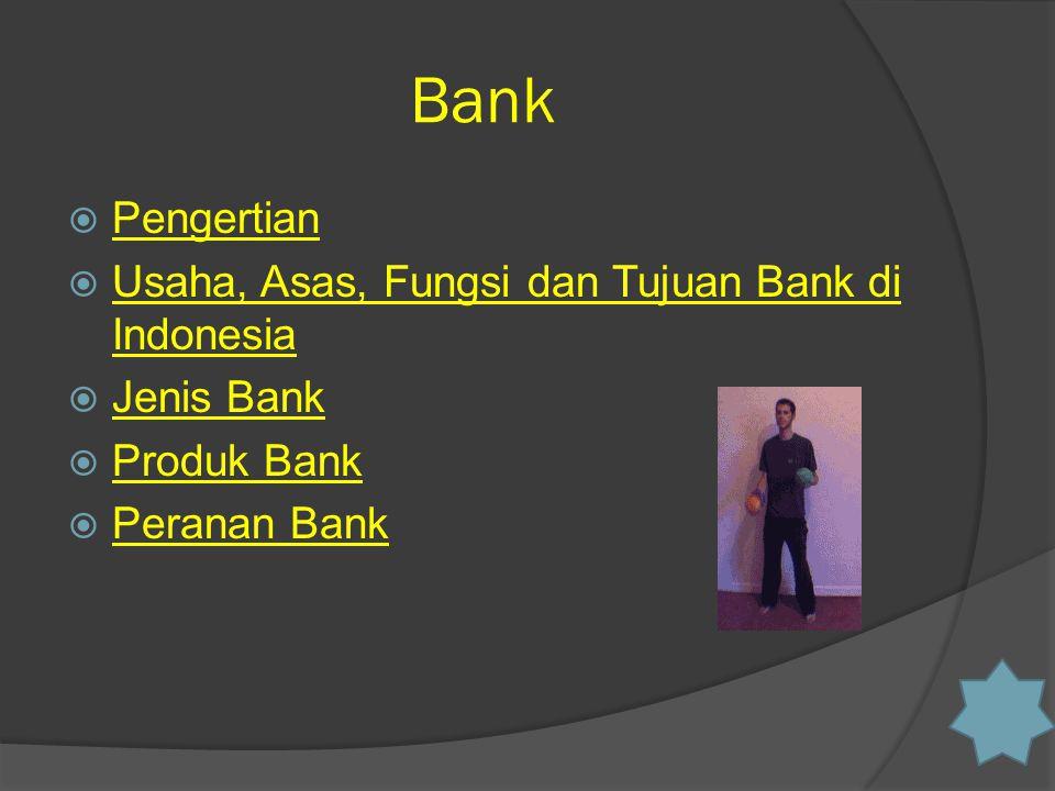 Bank  Pengertian Pengertian  Usaha, Asas, Fungsi dan Tujuan Bank di Indonesia Usaha, Asas, Fungsi dan Tujuan Bank di Indonesia  Jenis Bank Jenis Bank  Produk Bank Produk Bank  Peranan Bank Peranan Bank